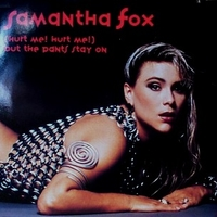 (Hurt me! Hurt me!) but the pants stay on - SAMANTHA FOX