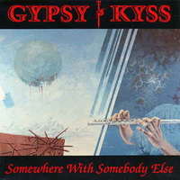 Somewhere with somebody else \ Where do you go - GYPSY KYSS