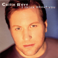 I think about you - COLLIN RAYE