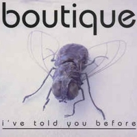 I've told you before - BOUTIQUE
