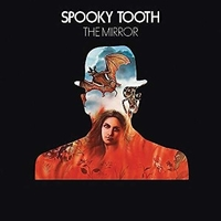 The mirror - SPOOKY TOOTH