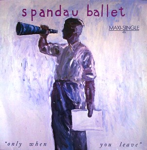 Only when you leave (ext.mix) - SPANDAU BALLET