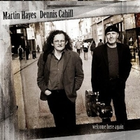 Welcome here again - MARTIN HAYES \ DENNIS CAHILL