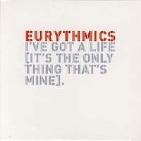 I've got a life (it's the only thing that's mine)(1 track) - EURYTHMICS
