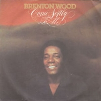 Come softly to me\ You're everything I need - BRENTON WOOD