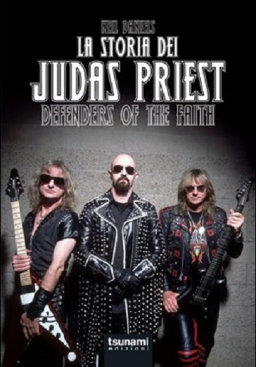 Defenders of the faith-La storia dei Judas Priest - JUDAS PRIEST (Neil Daniels)
