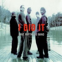 I did it (1 track) - DAVE MATTHEWS band