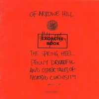 The Spring Heel Penny Dreadful And Other Tales Of Morbid Curiosity - OF ARROWE HILL