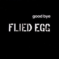Good bye - FLIED EGG