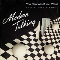 You can win if you want \ One in a million - MODERN TALKING