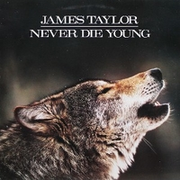 Never die young - JAMES TAYLOR