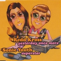 Yesterday once more\Superstar - REDD KROSS \ SONIC YOUTH