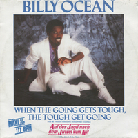 When the going gets tough,the tough gets going - BILLY OCEAN