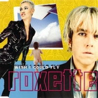Wish I could fly (3 tracks) - ROXETTE