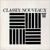 Because you're young - CLASSIX NOUVEAUX