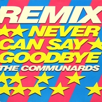 Never can say goobye (remix) - COMMUNARDS