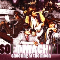 Shooting at the moon (aka Jet propelled photograph) - SOFT MACHINE