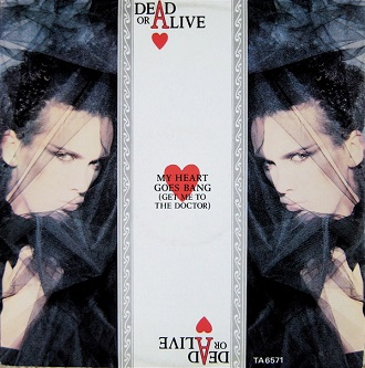 My heart goes bang (get me to the doctor) - DEAD OR ALIVE