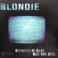 Nothing is real but the girl (3 tracks) - BLONDIE