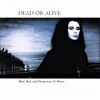 Mad, bad and dangerous to know - DEAD OR ALIVE