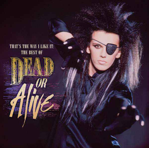 That's the way I like it: the best of Dead or alive - DEAD OR ALIVE