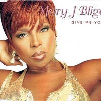 Give me you (1 track) - MARY J BLIGE