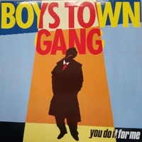 You do it for me - BOYS TOWN GANG