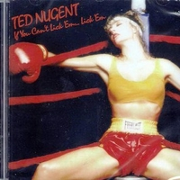 If you can't lick'em, lick'em - TED NUGENT