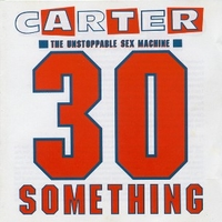 30 something - CARTER The unstoppable sex machine