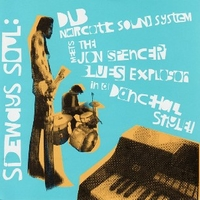Sideways soul: Dub narcotic sound system meets JOn Spencer blues explosion in a dancehall style! - DUB NARCOTIC SOUND SYSTEM \ JON SPENCER