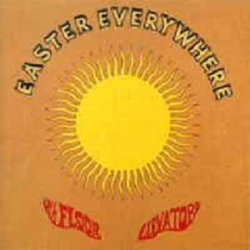 Easter everywhere - 13TH FLOOR ELEVATORS