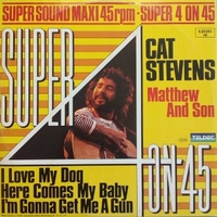 Matthew and son\I love my dog\Here comes my baby\I'm gonna get me a gun - CAT STEVENS