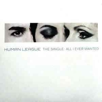 The single: All I ever wanted (1 track) - HUMAN LEAGUE