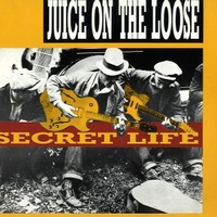 Secret life - JUICE ON THE LOOSE