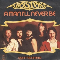 A man I'll never be \ Don't be afraid - BOSTON