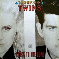 Close to the bone - THOMPSON TWINS