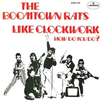 Like clockwork\ How do you do? - BOOMTOWN RATS