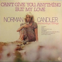 Can't give you anything but my love - NORMAN CANDLER