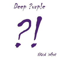 Now what?! - DEEP PURPLE