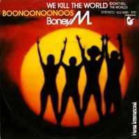 We kill the world (don't kill the world) \ Boonoonoonoos - BONEY M
