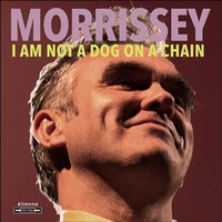 I am not a dog on a a chain - MORRISSEY