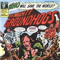 Who will save the world - GROUNDHOGS
