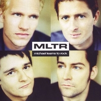MLTR ('99) - MICHAEL LEARNS TO ROCK