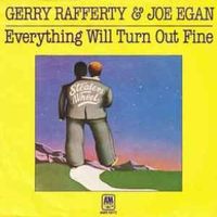 Everything will turn out fine \ Who cares - GERRY RAFFERTY \ JOE EGAN