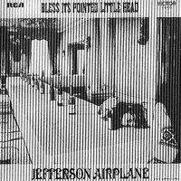 Bless it's pointed little head - JEFFERSON AIRPLANE