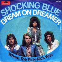 Dream on dreamer \ Where the pick-nick was - SHOCKING BLUE