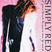 If you don't know me by now \ Move on out - SIMPLY RED