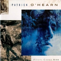 Rivers gonna rise - PATRICK O'HEARN