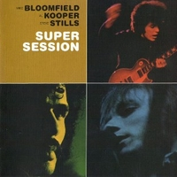 Super session - MIKE BLOOMFIELD \ AL KOOPER \ STEVE STILLS