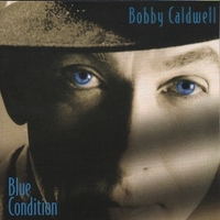 Blue condition - BOBBY CALDWELL